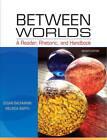 Between Worlds: A Reader, Rhetoric, and Handbook by Melinda Barth, Susan Bachmann (Paperback, 2011)