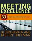 Meeting Excellence: 33 Tools to Lead Meetings That Get Results by Robert Hoffman, Glenn M. Parker (Paperback, 2012)