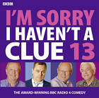 I'm Sorry I Haven't a Clue: Volume 13 by BBC (CD-Audio, 2011)