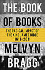 The Book of Books: The Radical Impact of the King James Bible by Melvyn Bragg (Paperback, 2011)