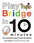 Play Bridge in 10 Minutes: The quickest way to learn the game by Brian Byfield (Hardback, 2011)