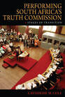 Performing South Africa's Truth Commission: Stages of Transition by Catherine M. Cole (Paperback, 2009)