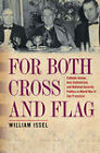 For Both Cross and Flag: Catholic Action, Anti-Catholicism, and National Security Politics in World War II San Francisco by William Issel (Hardback, 2009)