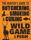 The Hunter's Guide to Butchering, Smoking, and Curing Wild Game and Fish by Philip Hasheider (Paperback, 2012)