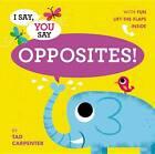 I Say, You Say Opposites! by Tad Carpenter (Hardback, 2012)