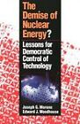 The Demise of Nuclear Energy: Lessons for Democratic Control of Technology by Edward J. Woodhouse, Joseph G. Morone (Paperback, 1989)