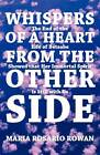 Whispers of a Heart from the Other Side: The End of the Life of Betsabe Showed That Her Immortal Spirit Is Still with Us by Maria Rosario Rowan (Paperback / softback, 2011)