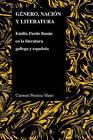 Genero, Nacion y Literatura: Emilia Pardo Bazan en LA Literatura Gallega y Espanola by Carmen Pereira-Muro (Paperback, 2012)