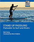Stand Up Paddling: Flatwater to Surf and Rivers by Rob Casey (Paperback, 2011)