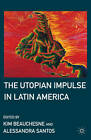 The Utopian Impulse in Latin America by Palgrave Macmillan (Hardback, 2011)