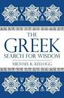 The Greek Search for Wisdom by Michael K. Kellogg (Hardback, 2012)