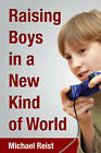 Raising Boys in a New Kind of World by Michael Reist (Paperback, 2011)
