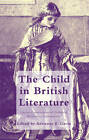 The Child in British Literature: Literary Constructions of Childhood, Medieval to Contemporary by Palgrave Macmillan (Hardback, 2012)