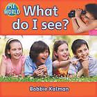 What Do I See? by Bobbie Kalman (Paperback, 2010)