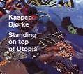 Kasper Björke Standing On Top Of Utopia CD Album HOUSE PROGRESSIVE HOUSE ELECTRO