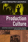Production Culture: Industrial Reflexivity and Critical Practice in Film and Television by John Thornton Caldwell (Paperback, 2008)