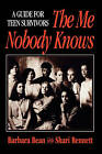 The Me Nobody Knows: A Guide for Teen Survivors by Shari Bennett, Barbara Bean (Paperback, 1997)