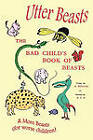 Utter Beasts: the Bad Child's Book of Beasts and More Beasts (for Worse Children) by Hilaire Belloc (Paperback, 2010)