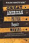 Sam Smith's Great American Political Repair Manual: Rebuilding America So the Politics aren't Broken and the Politicians aren't Fixed! by Sam Smith (Paperback, 1997)