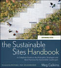 The Sustainable Sites Handbook: A Complete Guide to the Principles, Strategies, and Best Practices for Sustainable Landscapes by Meg Calkins (Hardback, 2012)