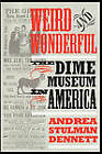 Weird and Wonderful: The Dime Museum in America by Andrea Stulman Dennett (Paperback, 1997)