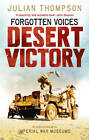 Forgotten Voices Desert Victory by The Imperial War Museum, Julian Thompson (Paperback, 2012)