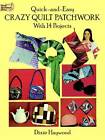 Quick-and-Easy Crazy Quilt Patchwork: With 14 Projects by Dixie Haywood (Paperback, 1992)