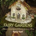 Fairy Gardens: A Guide to Growing an Enchanted Miniature World by Betty K Earl (Paperback / softback, 2012)