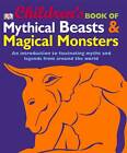 Children's Book of Mythical Beasts and Magical Monsters by Dorling Kindersley Ltd (Hardback, 2011)