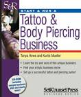 Start & Run a Tattoo & Body Piercing Business by Tanya Howe, Kurtis Mueller (Mixed media product, 2011)