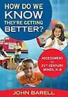 How Do We Know They're Getting Better?: Assessment for 21st Century Minds, K-8 by John F. Barell (Paperback, 2012)