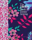 The Liberty Book of Home Sewing by Liberty (Hardback, 2011)