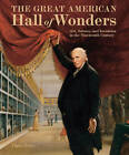 The Great American Hall of Wonders: Art, Science and Invention in the Nineteenth Century by Claire Perry (Hardback, 2011)