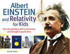 Albert Einstein & Relativity for Kids: His Life & Ideas with 21 Activities & Thought Experiments by Jerome Pohlen (Paperback, 2012)