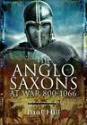 The Anglo-Saxons: At War 800-1066 by Paul Hill (Hardback, 2012)