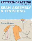 Pattern-drafting for Fashion: Seam Assembly & Finishing: 4 by Teresa Gilewska (Paperback, 2011)