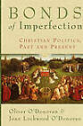 Bonds of Imperfection: Christian Politics, Past and Present by Joan Lockwood O'Donovan, Oliver O'Donovan (Paperback, 2004)