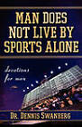Man Does Not Live by Sports Alone: Devotions for Men by Dennis Swanberg (Paperback, 2006)