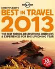 Lonely Planet's Best in Travel: 2013 by Joe Bindloss, Brett Atkinson, Abigail Blasi, Jean-Bernard Carillet, Ryan Ver Berkmoes, Sarah Baxter (Paperback, 2012)