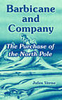 Barbicane and Company: The Purchase of the North Pole by Jules Verne (Paperback / softback, 2004)