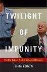 Twilight of Impunity: The War Crimes Trial of Slobodan Milosevic by Judith Armatta (Hardback, 2010)
