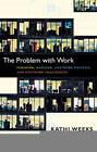 The Problem with Work: Feminism, Marxism, Antiwork Politics, and Postwork Imaginaries by Kathi Weeks (Paperback, 2011)