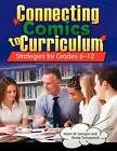 Connecting Comics to Curriculum: Strategies for Grades 6-12 by Karen W. Gavigan, Mindy Tomasevich (Paperback, 2011)