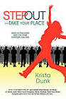 Step Out and Take Your Place: How to Discover and Live Your Everyday Calling by Krista Dunk (Paperback, 2011)
