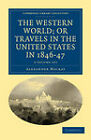 The Western World; or Travels in the United States in 1846-47 3 Volume Set by Alexander Mackay (Multiple copy pack, 2011)