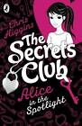 The Secrets Club: Alice in the Spotlight by Chris Higgins (Paperback, 2012)