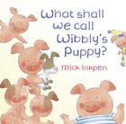 What Shall We Call Wibbly's Puppy? by Mick Inkpen (Paperback, 2011)