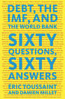 Debt, the IMF and the World Bank: Sixty Questions, Sixty Answers by Damien Millet, Eric Toussaint (Paperback, 2010)