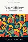 Family Ministry: A Comprehensive Guide by Diana R Garland (Hardback, 2012)