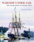 Warship Under Sail: The USS Decatur in the Pacific West by Lorraine McConaghy (Hardback, 2009)